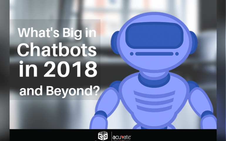 Whats Big In Chatbots In 2018 And Beyond
