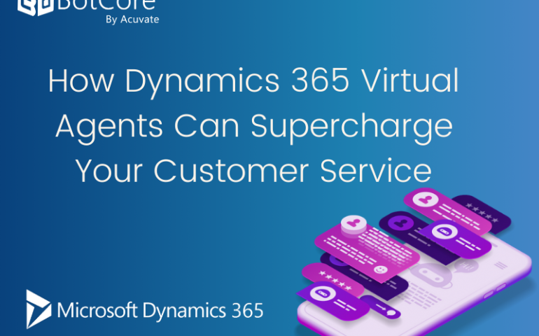 How Dynamics 365 Virtual Agents Can Supercharge Your Customer Service