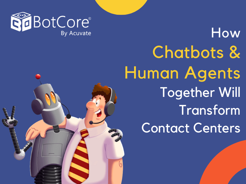 How Chatbots And Human Agents Together Will Transform Contact Centers