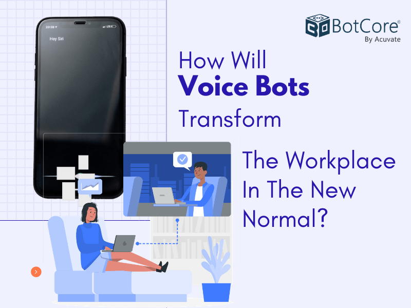 How Will Voice Bots Transform The Workplace In The New Normal V1