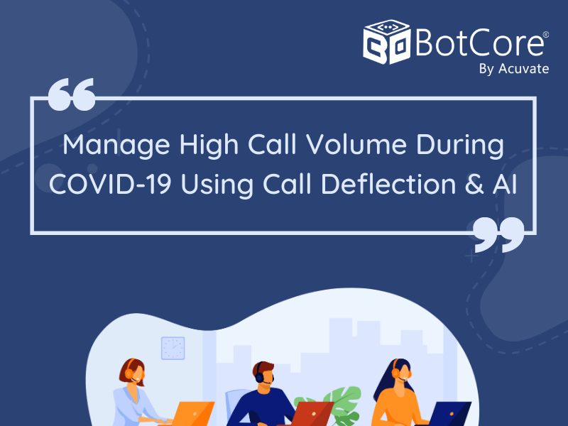 Manage High Call Volume During Covid 19 Using Call Deflection & Ai