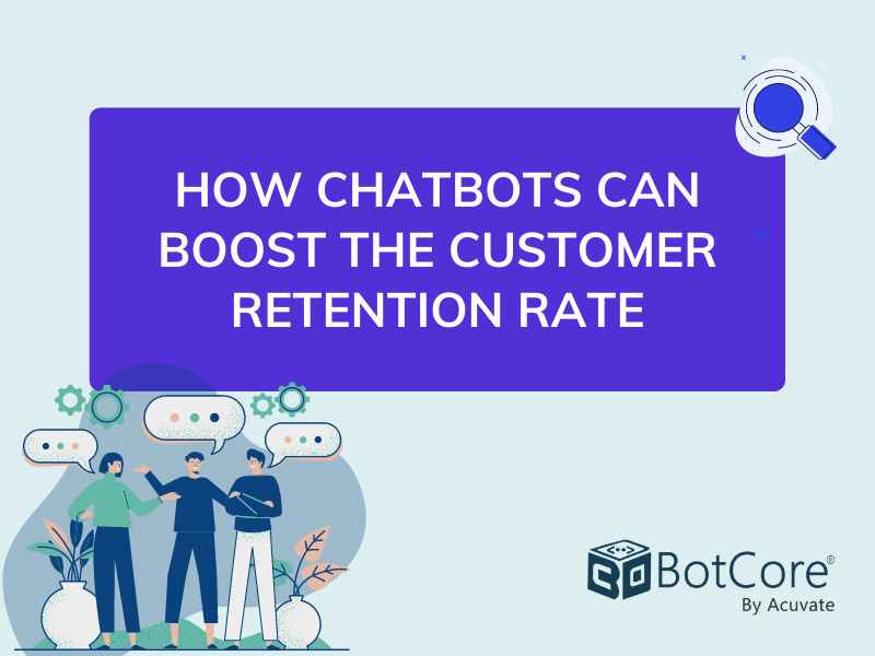 How Chatbots Can Boost The Customer Retention Rate