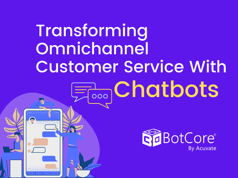 Transforming Omnichannel Customer Service With Chatbots