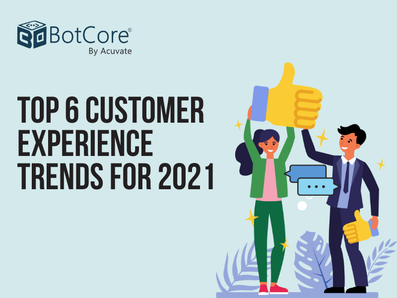 Top 6 Customer Experience Trends For 2021