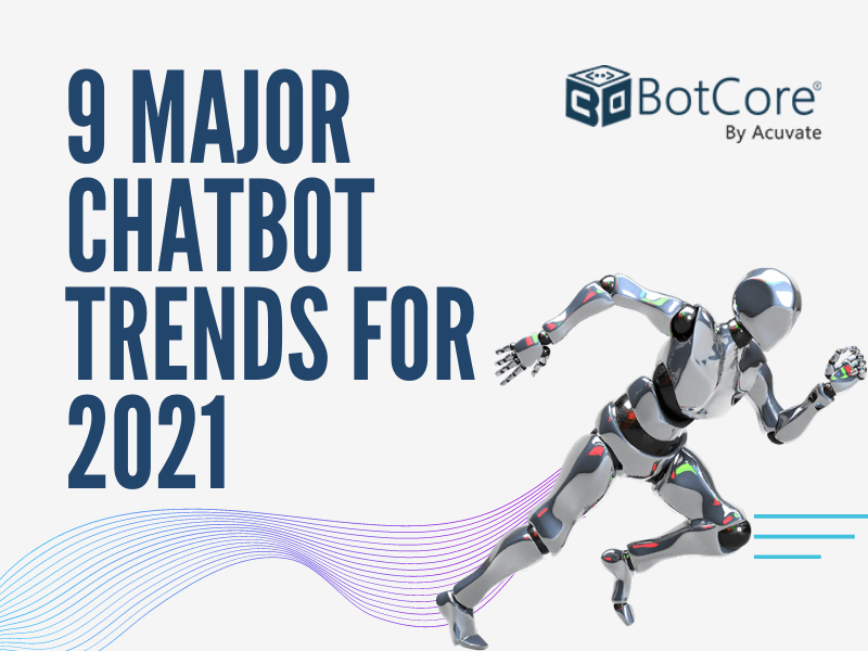 9 Major Chatbot Trends For 2021