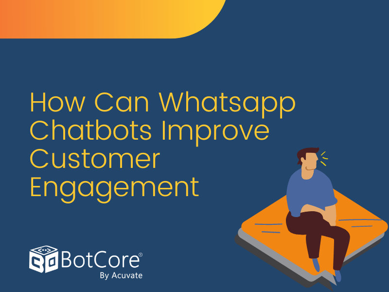 How Can Whatsapp Chatbots Improve Customer Engagement