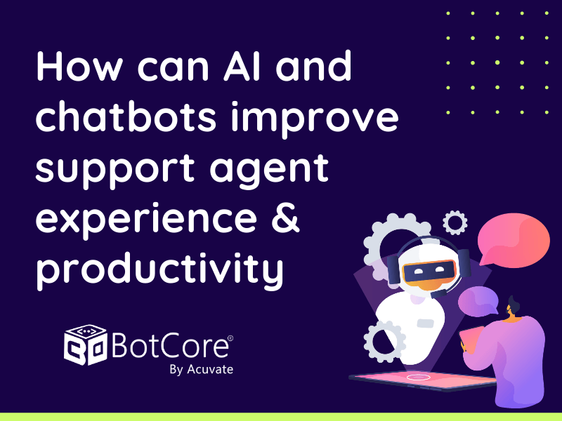 How Can Ai And Chatbots Improve Support Agent Experience & Productivity