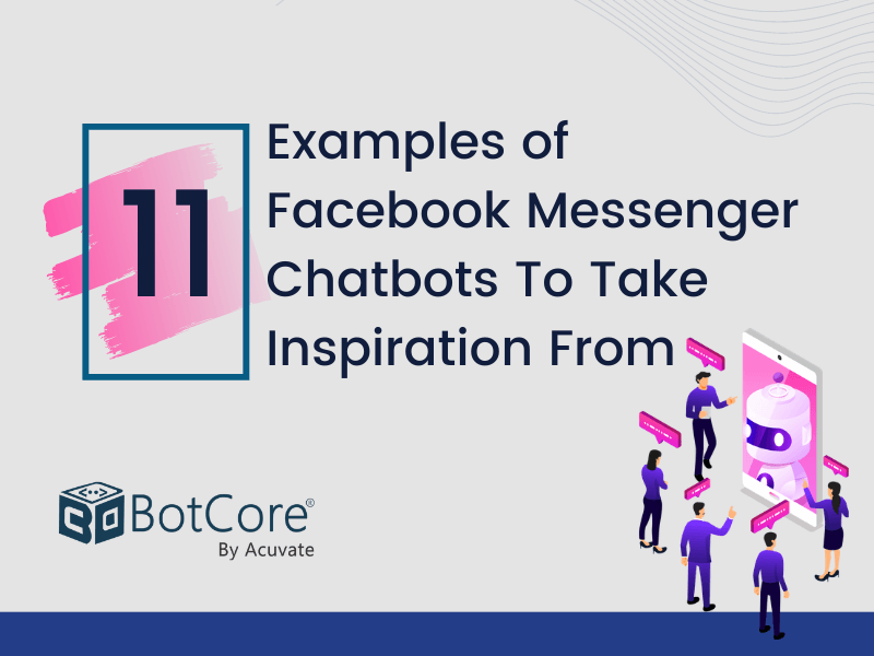 11 Examples Of Facebook Messenger Chatbots To Take Inspiration From