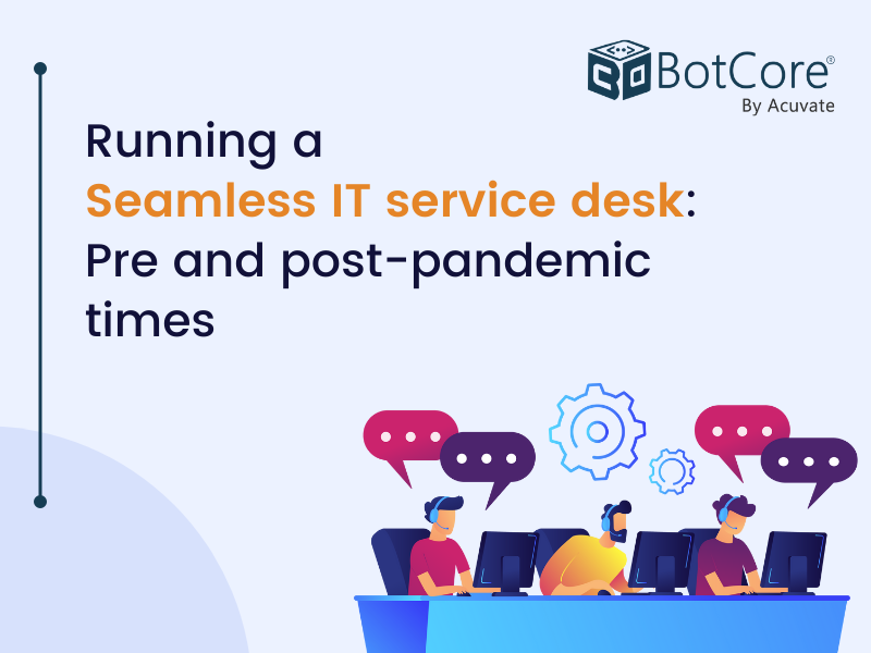 Running A Seamless It Service Desk Pre And Post Pandemic Times