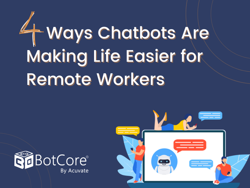 4 Ways Chatbots Are Making Life Easier For Remote Workers